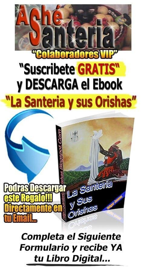 Suscribete gratis y descarga el ebook la santeria y sus orishas